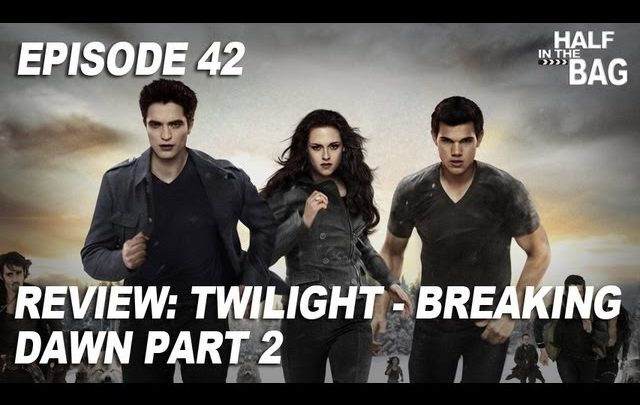Half in the Bag Episode 42: Twilight – Breaking Dawn part 2