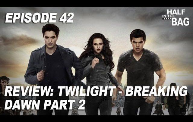 Half in the Bag Episode 42: Twilight – Breaking Dawn part 2